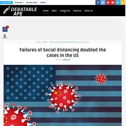 Social distancing failures and double the cases in the US