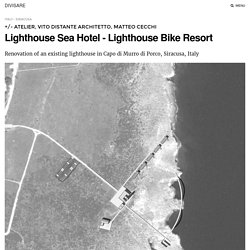 +/- atelier, Vito Distante Architetto, Matteo Cecchi · Lighthouse Sea Hotel - Lighthouse Bike Resort