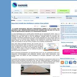 Aqua-Aero installe des distillateurs solaires d'eau polluée