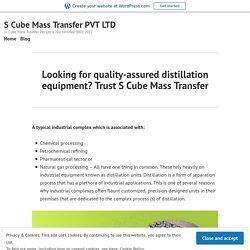 Looking for quality-assured distillation equipment? Trust S Cube Mass Transfer – S Cube Mass Transfer PVT LTD
