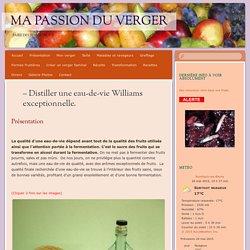 - Distiller une eau-de-vie Williams exceptionnelle.