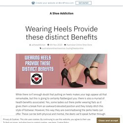 Wearing Heels Provide these distinct Benefits – A Shoe Addiction