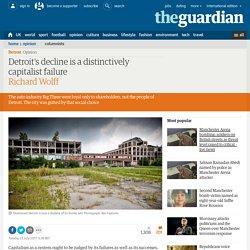 Detroit's decline is a distinctively capitalist failure