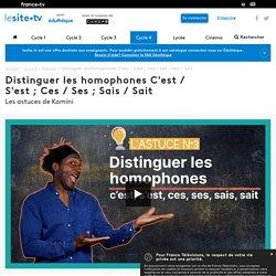 Distinguer les homophones C'est / S'est ; Ces / Ses ; Sais / Sait