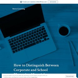 How to Distinguish Between Corporate and School ELearning Materials – Sterco Learning