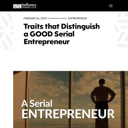 Traits that Distinguish a GOOD Serial Entrepreneur