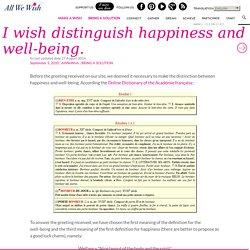 Je voeu distinguer le Bonheur et le bien-être.