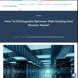 How To Distinguishe Between Web Hosting And Domain Name?
