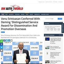 Venu Srinivasan Conferred With Deming Distinguished Service Award For Dissemination And Promotion Overseas