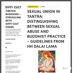 Sexual Union in Tantra: Distinguishing Between Sexual Abuse and Buddhist Practice – Guidelines from HH Dalai Lama – Tibetan Buddhism – Struggling With Diffi·Cult Issues