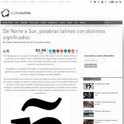 De Norte a Sur, palabras latinas con distintos significados