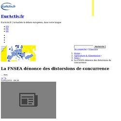 EURACTIV 12/05/10 La FNSEA dénonce des distorsions de concurrenceLe principal syndicat agricole accuse la réglementation françai