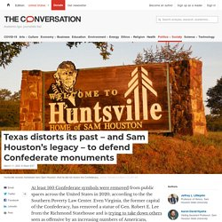Texas distorts its past – and Sam Houston's legacy – to defend Confederate monuments