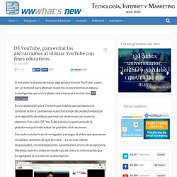 DF YouTube, para evitar las distracciones al utilizar YouTube con fines educativos