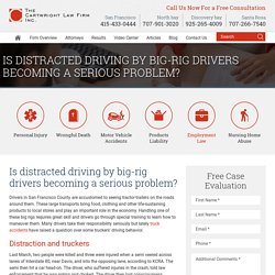 Is distracted driving by big-rig drivers becoming a serious problem? - Cartwright Law