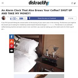 An Alarm Clock That Also Brews Your Coffee? SHUT UP AND TAKE MY MONEY!
