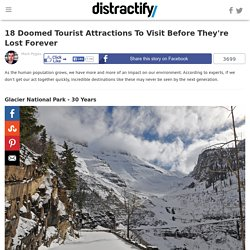 18 Doomed Tourist Attractions To Visit Before They're Lost Forever