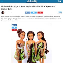 "Little Girls In Nigeria Have Replaced Barbie With ""Queens of Africa"" Dolls"