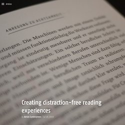 Creating distraction-free reading experiences — Adrian Zumbrunnen
