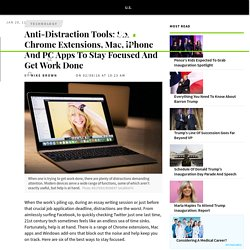 Anti-Distraction Tools: Six Chrome Extensions, Mac, iPhone And PC Apps To Stay Focused And Get Work Done