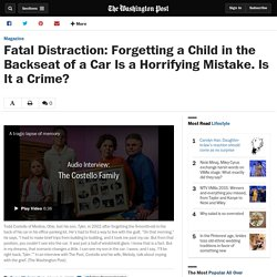 Fatal Distraction: Forgetting a Child in the Backseat of a Car Is a Horrifying Mistake. Is It a Crime?