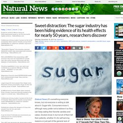 Sweet distraction: The sugar industry has been hiding evidence of its health effects for nearly 50 years, researchers discover