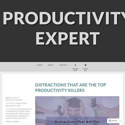 Distractions That Are The Top Productivity Killers – Productivity Expert