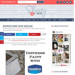 Distress Paint with Vaseline! - Shanty 2 Chic