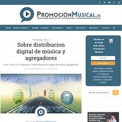 Sobre distribucion digital de música y agregadores