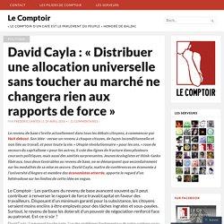 «Distribuer une allocation universelle sans toucher au marché ne changera rien aux rapports de force» – David Cayla