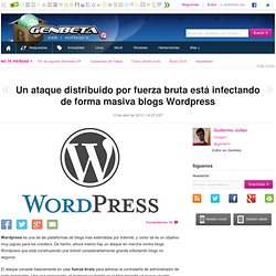 Un ataque distribuido por fuerza bruta está infectando de forma masiva blogs Wordpress