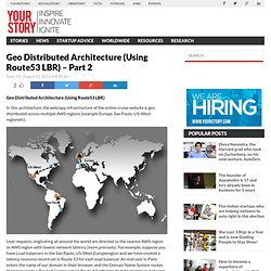 Geo Distributed Architecture (Using Route53 LBR)