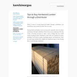 Tips to Buy Hardwood Lumber through a Distributer