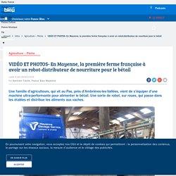 VIDÉO ET PHOTOS- En Mayenne, la première ferme française à avoir un robot-distributeur de nourriture pour le bétail