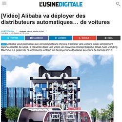 [Vidéo] Alibaba va déployer des distributeurs automatiques… de voitures