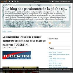 """Les magasins """"Rêves de pêches"""" distributeurs officiels de la marque italienne TUBERTINI - Le blog des passionnés de la pêche sportive en mer"""