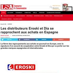 Les distributeurs Eroski et Dia se rapprochent...