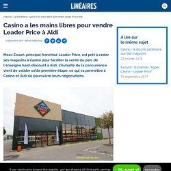 Casino a les mains libres pour vendre Leader Price à Aldi / La distribution - Linéaires - Le magazine de la distribution alimentaire