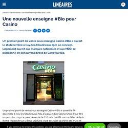 Une nouvelle enseigne #Bio pour Casino / La distribution - Linéaires - Le magazine de la distribution alimentaire