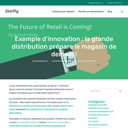 Exemples d'innovation : la grande distribution prépare le magasin de demain ! - SeeMy : Plateforme collaborative pour l'innovation
