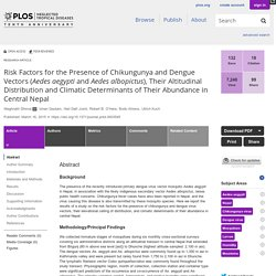 PLOS 16/03/15 Risk Factors for the Presence of Chikungunya and Dengue Vectors (Aedes aegypti and Aedes albopictus), Their Altitudinal Distribution and Climatic Determinants of Their Abundance in Central Nepal