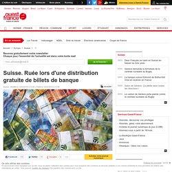 Suisse. Ruée lors d'une distribution gratuite de billets de banque
