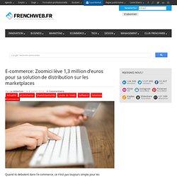 E-commerce: Zoomici lève 1,3 million d'euros pour sa solution de distribution sur les marketplaces