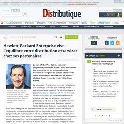 Hewlett-Packard Enterprise vise l'équilibre entre distribution et services chez ses partenaires