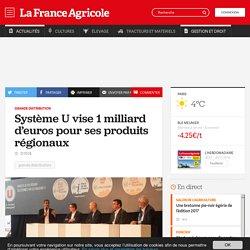 Grande distribution : Système U vise 1milliard d'euros pour ses produits régionaux