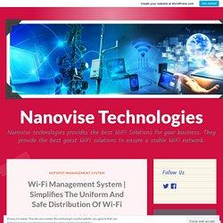 Simplifies The Uniform And Safe Distribution Of Wi-Fi – Nanovise Technologies