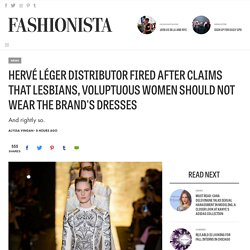 Hervé Léger Distributor Fired After Claims that Lesbians, Voluptuous Women Should Not Wear the Brand's Dresses - Fashionista