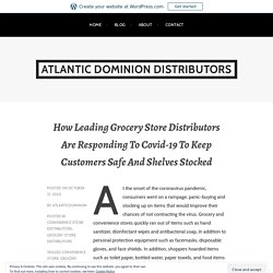 How Leading Grocery Store Distributors Are Responding To Covid-19 To Keep Customers Safe And Shelves Stocked – Atlantic Dominion Distributors