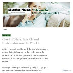 Clout of Shenzhen Xiaomi Distributors on the World – Wel Come To Shenzhenphones Blog