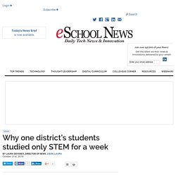 eSchool News Why one district's students studied only STEM for a week